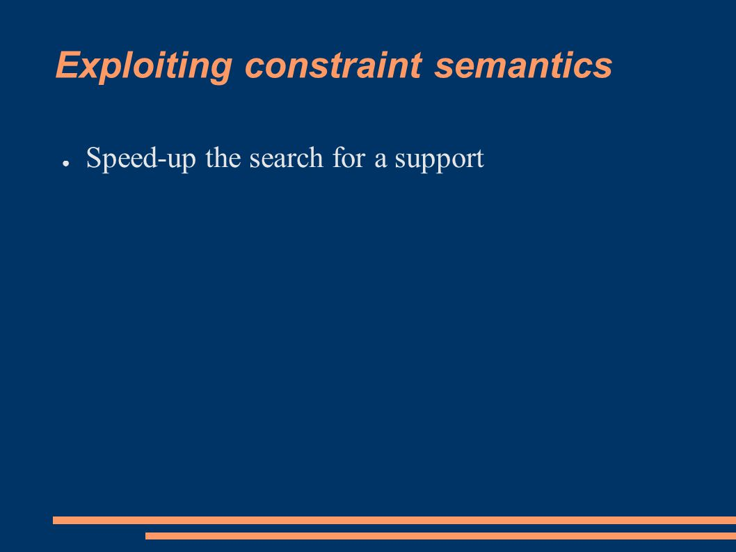 Exploiting constraint semantics ● Speed-up the search for a support