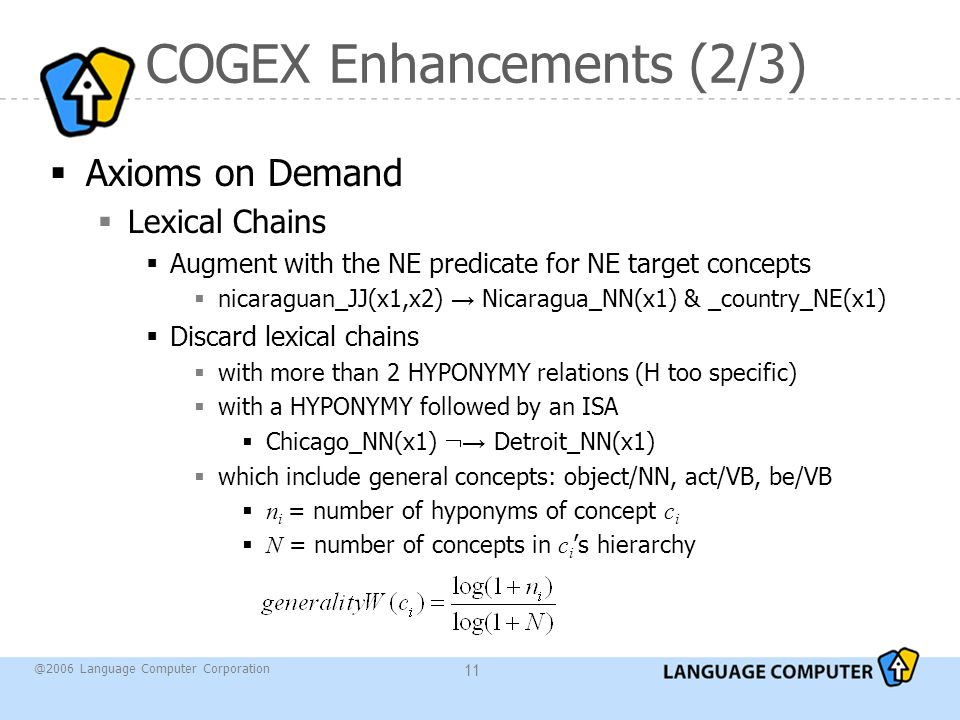 @2006 Language Computer Corporation 11 COGEX Enhancements (2/3)  Axioms on Demand  Lexical Chains  Augment with the NE predicate for NE target conc