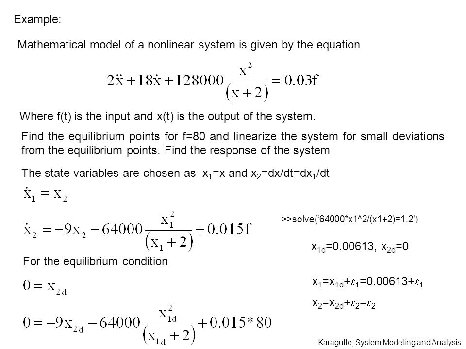 Example: Mathematical model of a nonlinear system is given by the equation Where f(t) is the input and x(t) is the output of the system. The state var