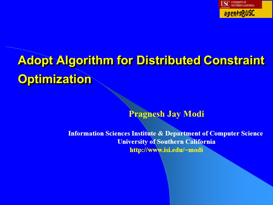 Adopt Algorithm for Distributed Constraint Optimization Pragnesh Jay Modi Information Sciences Institute & Department of Computer Science University o