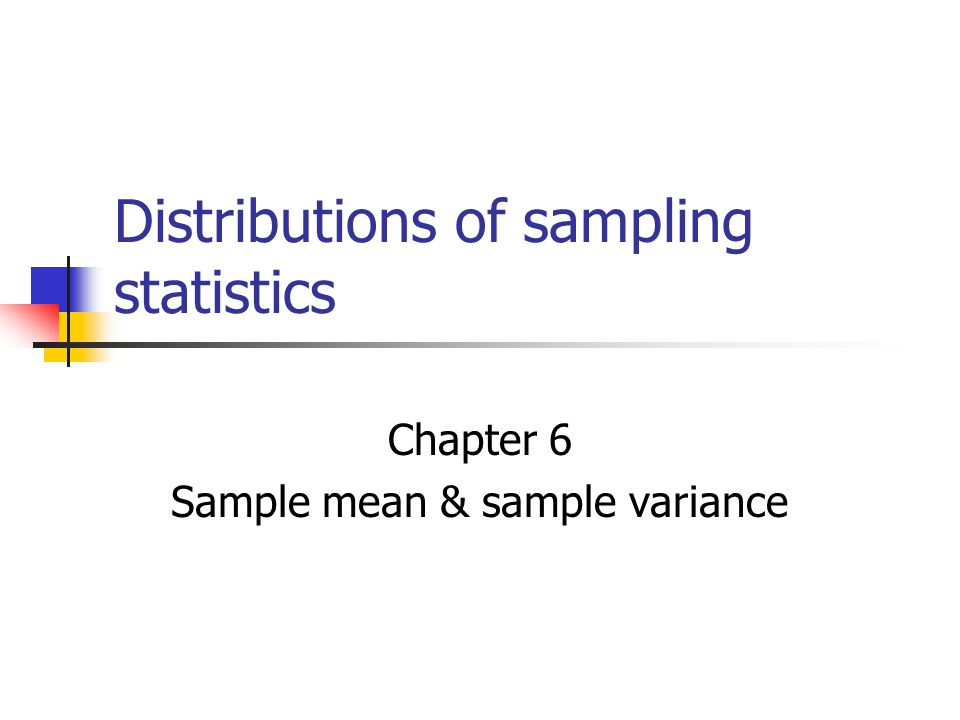 1 Distributions Of Sampling Statistics Chapter 6 Sample Mean U0026 Sample  Variance
