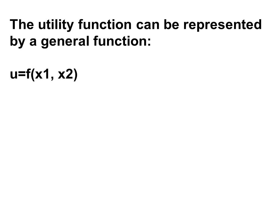 The utility function can be represented by a general function: u=f(x1, x2)