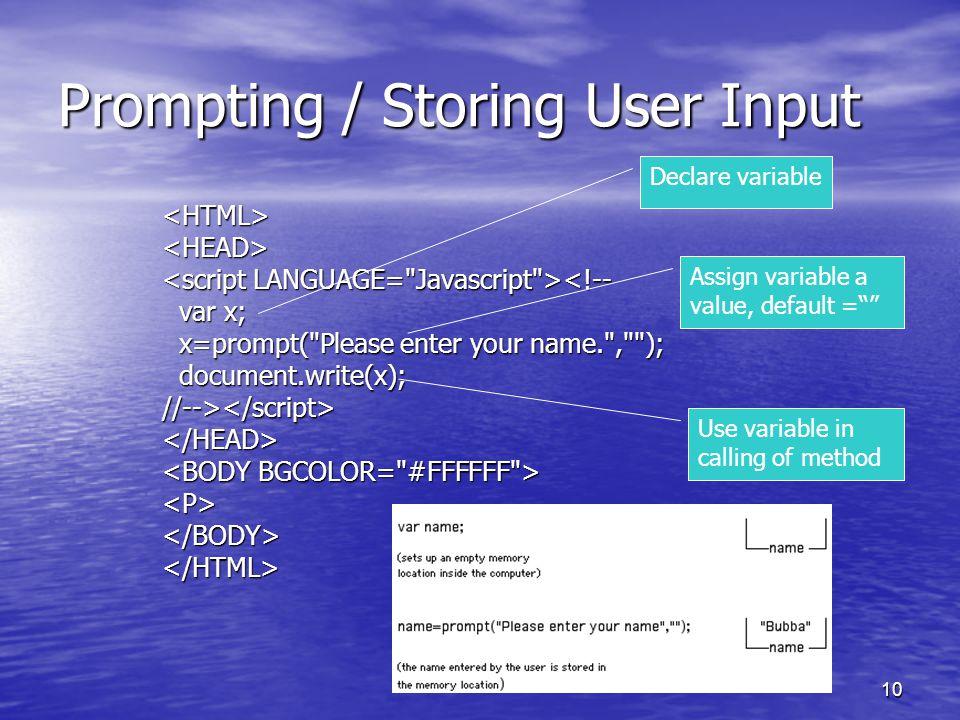 10 Prompting / Storing User Input <HTML><HEAD> <!-- var x; var x; x=prompt(