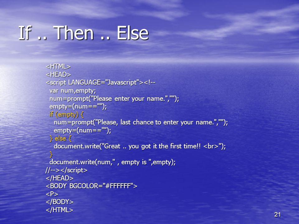 21 If.. Then.. Else <HTML><HEAD> <!-- var num,empty; var num,empty; num=prompt(