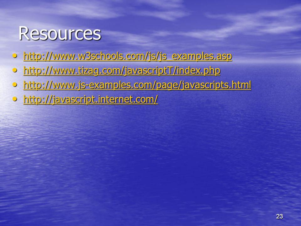 23 Resources http://www.w3schools.com/js/js_examples.asp http://www.w3schools.com/js/js_examples.asp http://www.w3schools.com/js/js_examples.asp http: