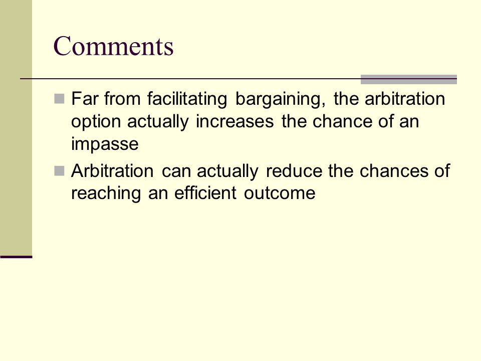 Comments Far from facilitating bargaining, the arbitration option actually increases the chance of an impasse Arbitration can actually reduce the chances of reaching an efficient outcome