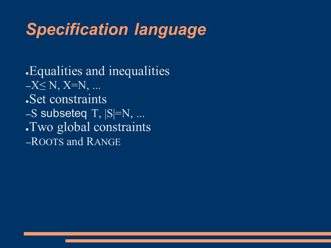 Specification language ● Equalities and inequalities – X≤ N, X=N,...