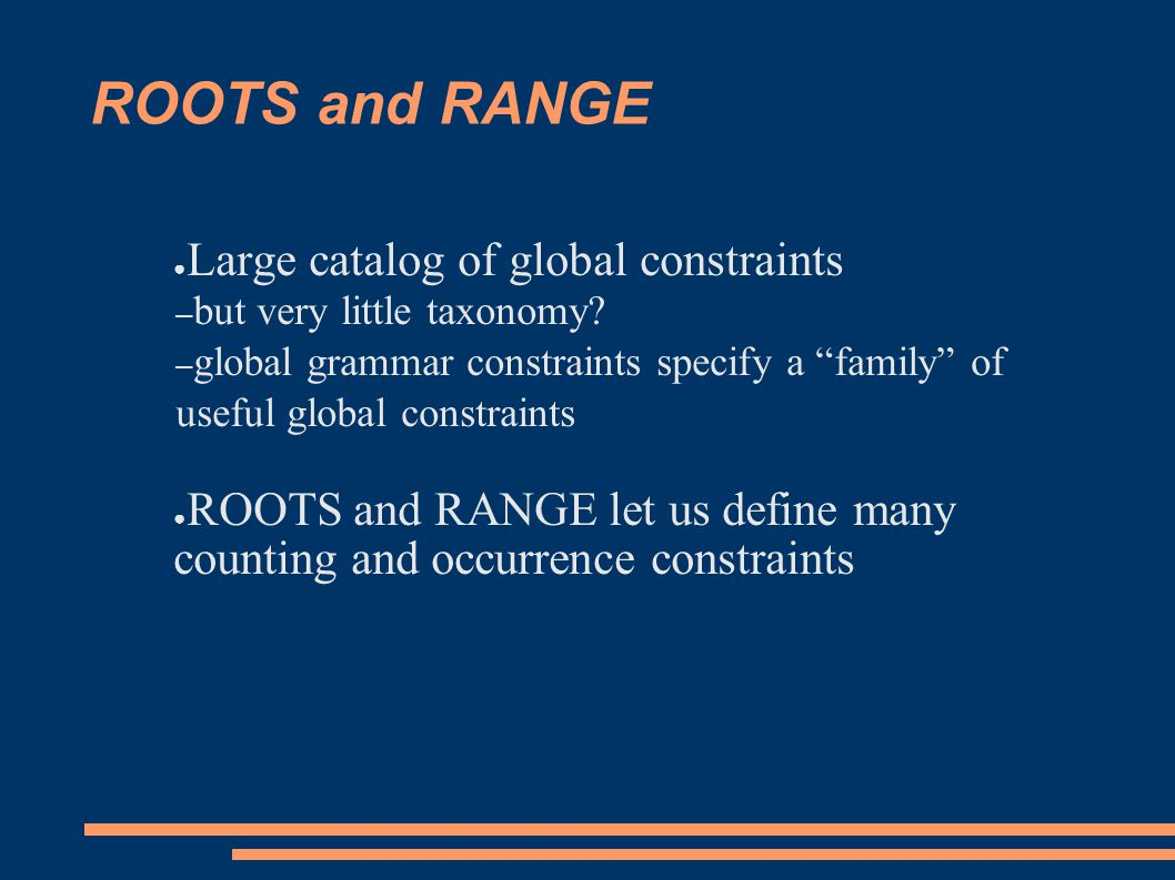 ROOTS and RANGE ● Large catalog of global constraints – but very little taxonomy.