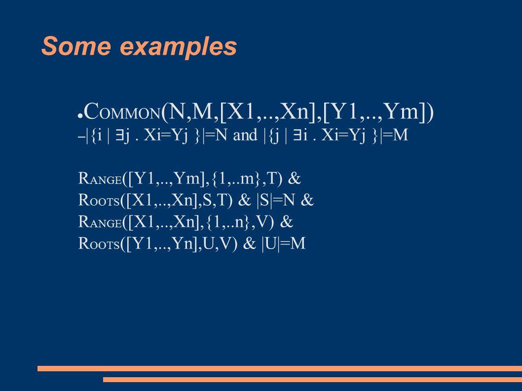Some examples ● C OMMON (N,M,[X1,..,Xn],[Y1,..,Ym]) – |{i | ∃ j.