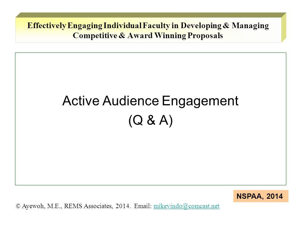 Active Audience Engagement (Q & A) © Ayewoh, M.E., REMS Associates, 2014. Email: mikevindo@comcast.netmikevindo@comcast.net NSPAA, 2014 Effectively En