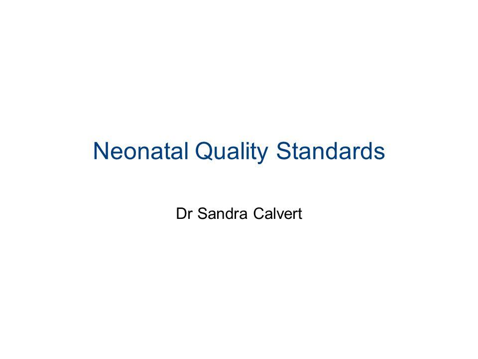 Neonatal Quality Standards Dr Sandra Calvert