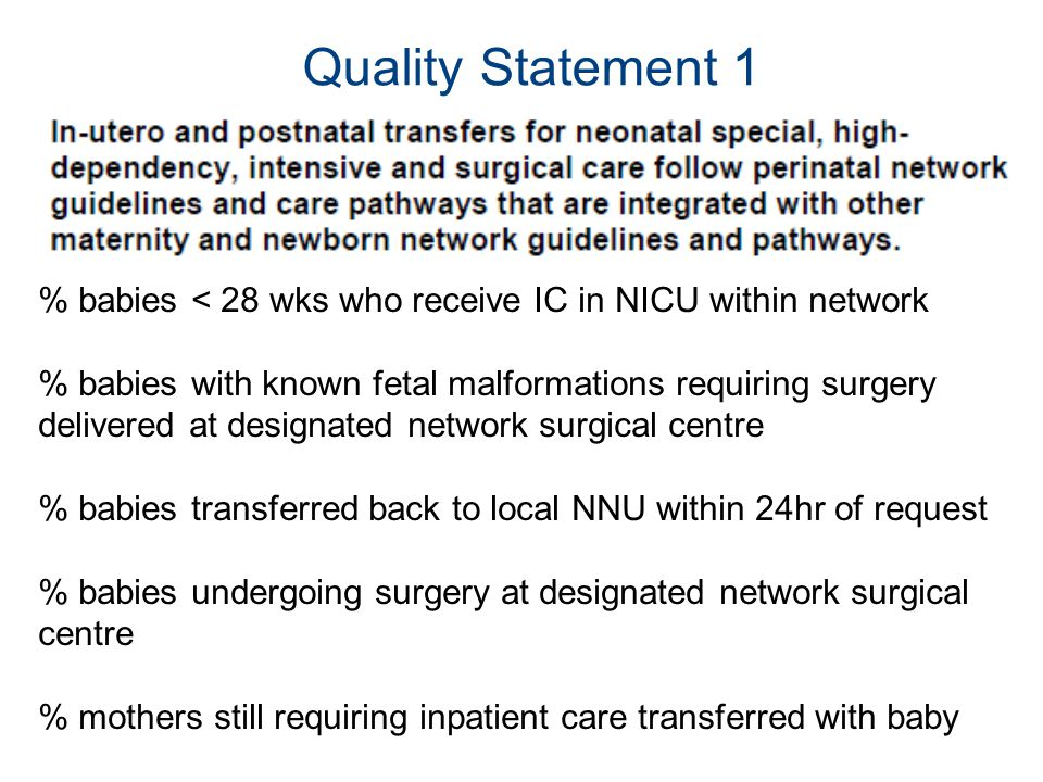 Quality Statement 1 % babies < 28 wks who receive IC in NICU within network % babies with known fetal malformations requiring surgery delivered at des