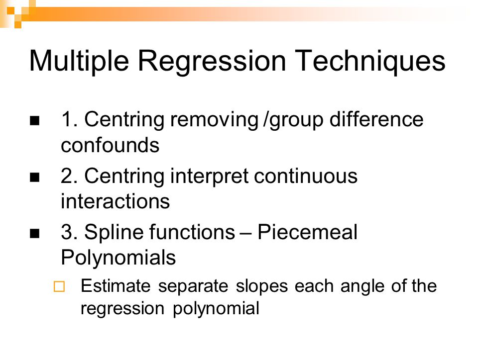 Regression Y = a + b1*X 1 + b2*X 2 + b3*X 1 *X 3 + e How does X2 relate to Y at different levels of X1.