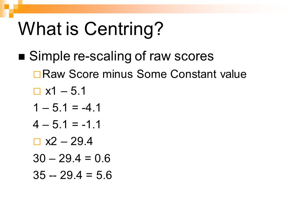 Multiple Regression Techniques 1.Centring removing /group difference confounds 2.