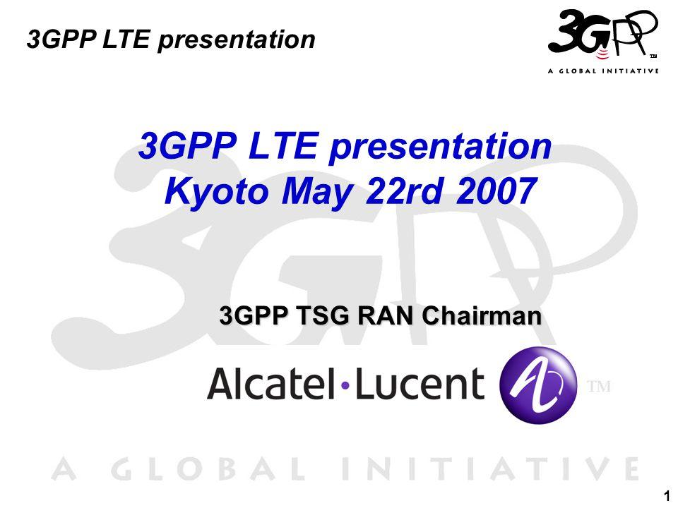 1 3GPP LTE presentation 3GPP TSG RAN Chairman 3GPP TSG RAN Chairman 3GPP LTE presentation Kyoto May 22rd 2007