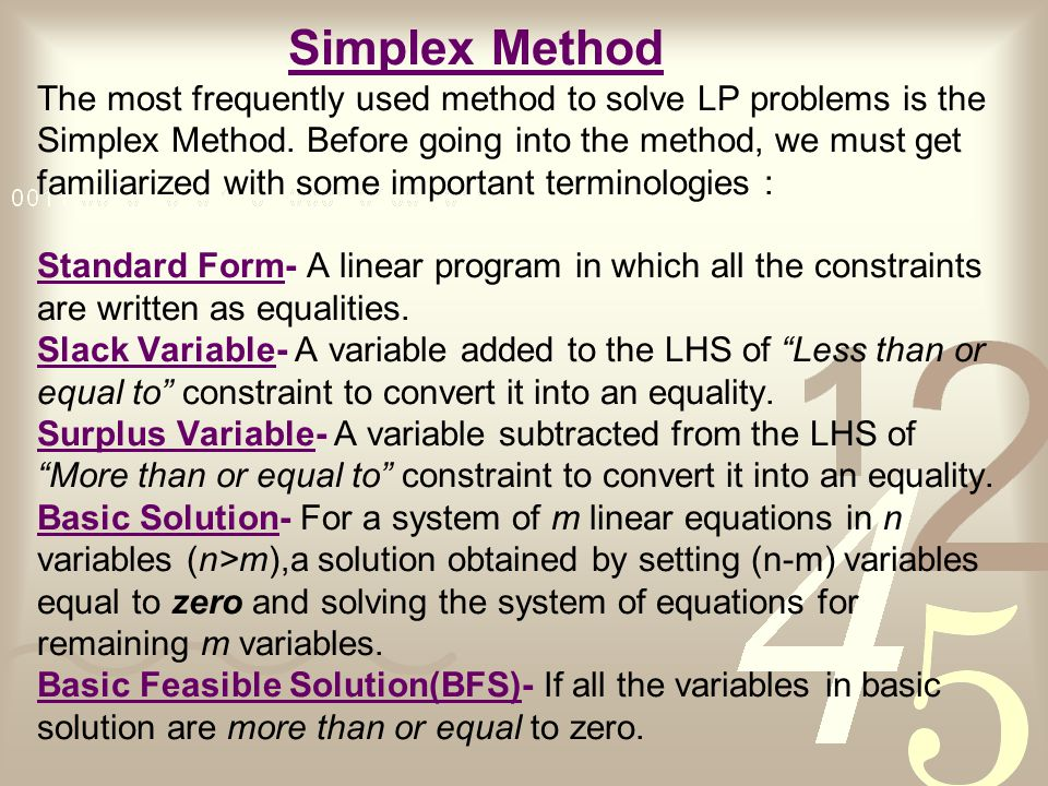 Simplex Method The most frequently used method to solve LP problems is the Simplex Method.