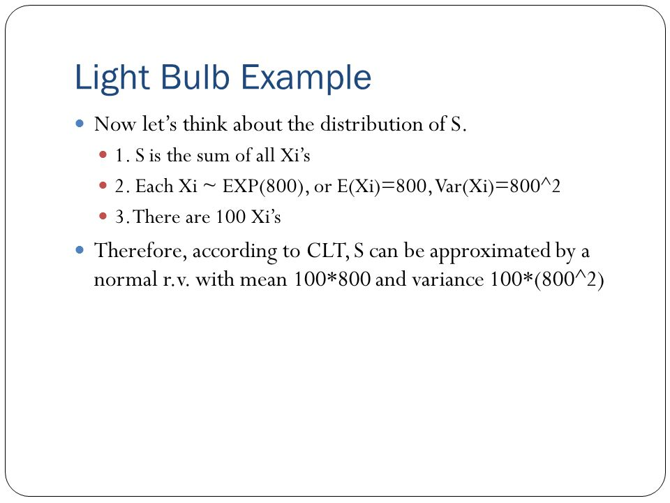Light Bulb Example Now let's think about the distribution of S.