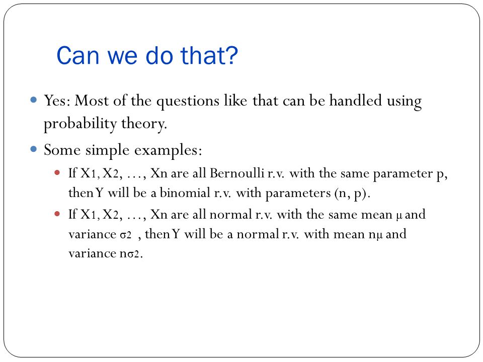 Can we do that. Yes: Most of the questions like that can be handled using probability theory.
