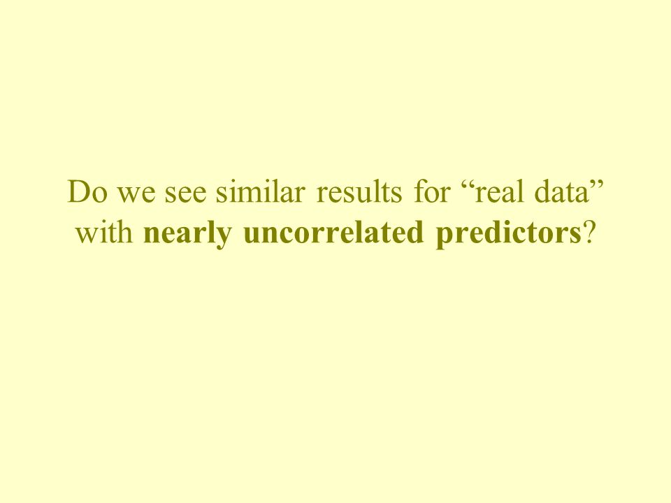 "Do we see similar results for ""real data"" with nearly uncorrelated predictors?"