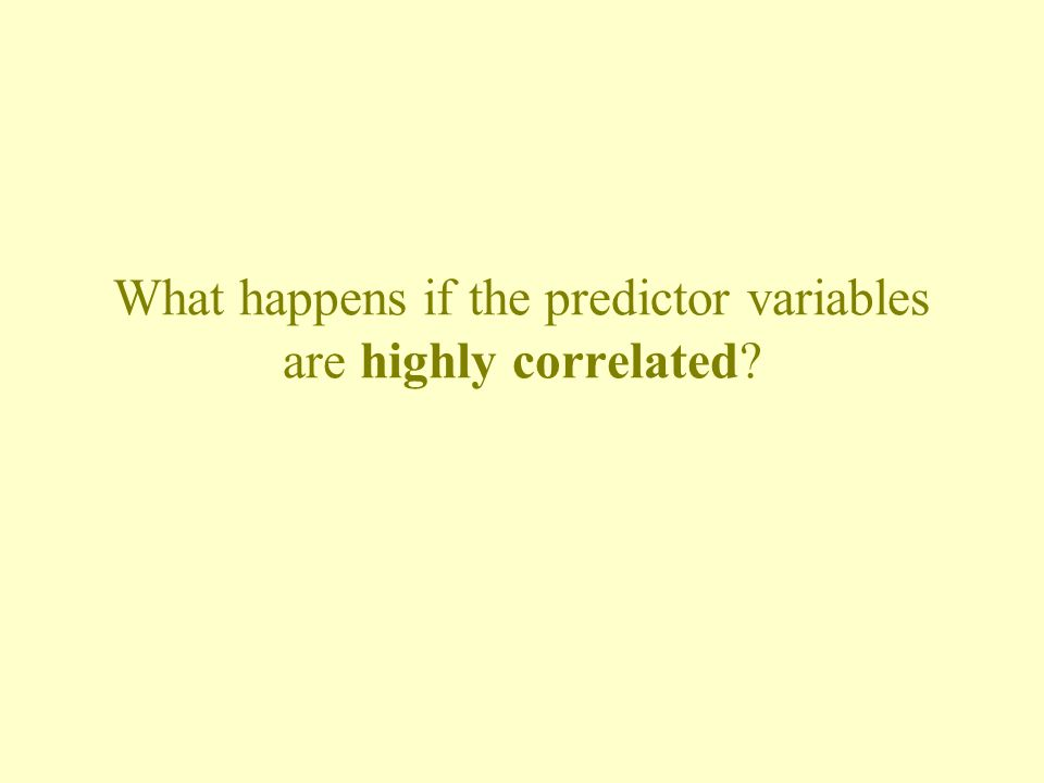 What happens if the predictor variables are highly correlated?