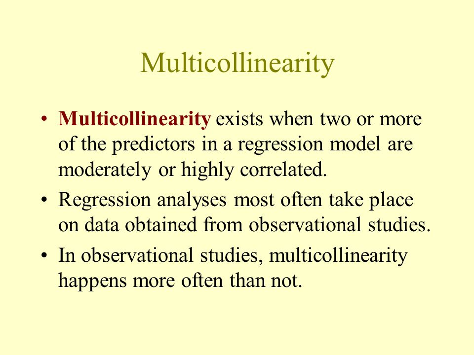 Multicollinearity Multicollinearity exists when two or more of the predictors in a regression model are moderately or highly correlated. Regression an