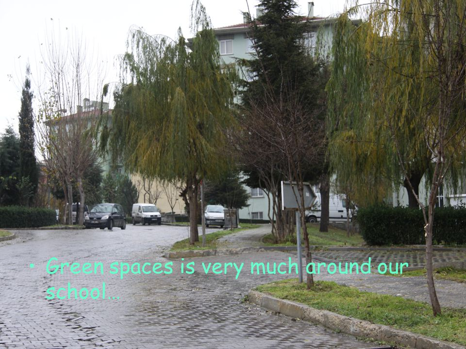 Green spaces is very much around our school…