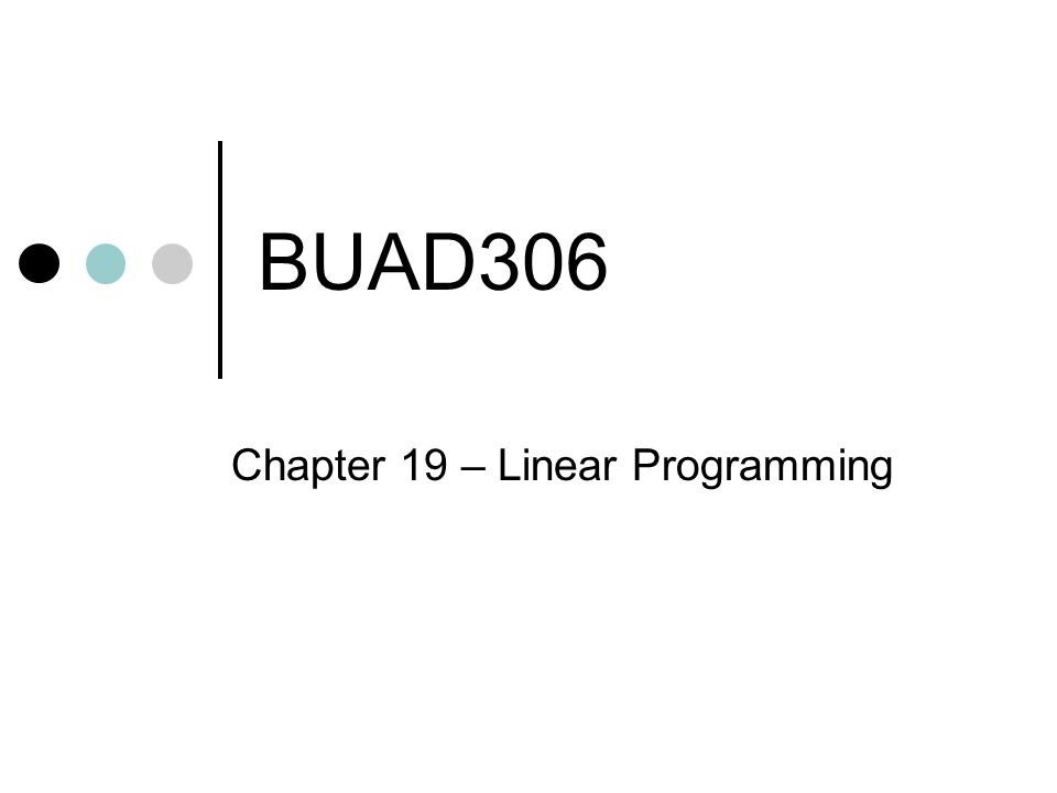 BUAD306 Chapter 19 – Linear Programming