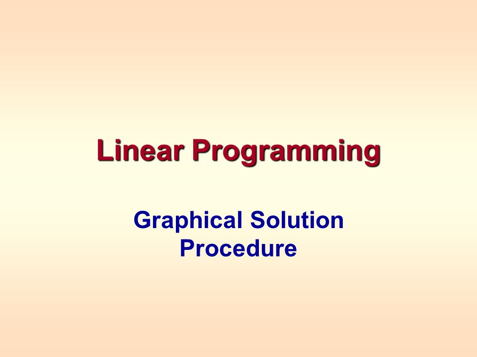 Two Variable Linear Programs When a linear programming model consists of only two variables, a graphical approach can be employed to solve the model.