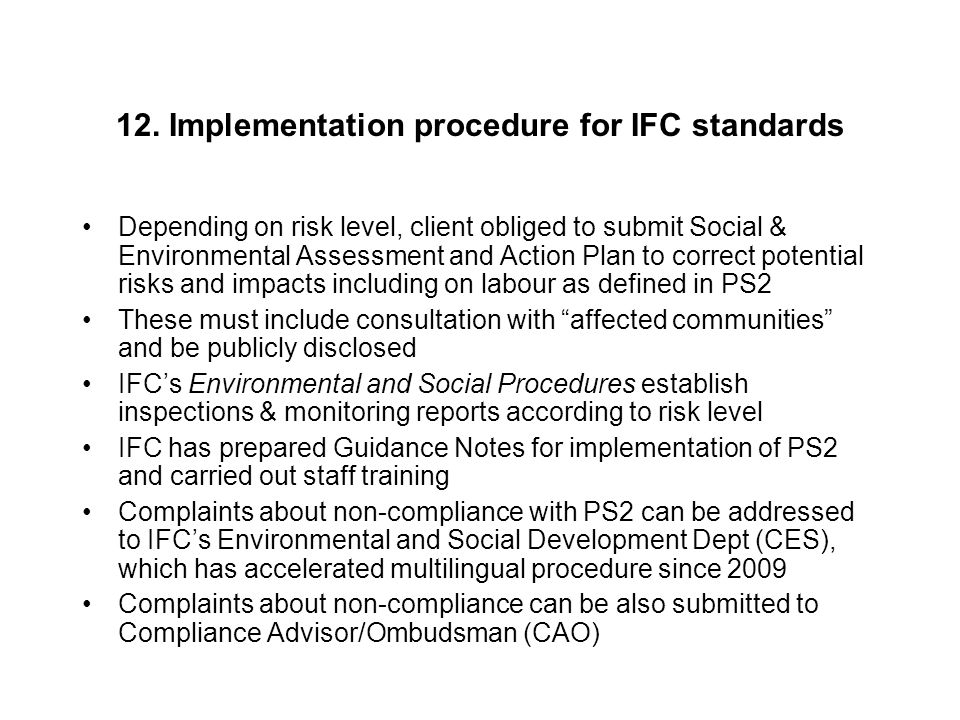 12. Implementation procedure for IFC standards Depending on risk level, client obliged to submit Social & Environmental Assessment and Action Plan to