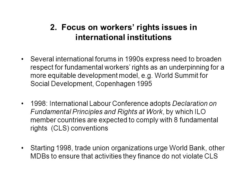 2. Focus on workers' rights issues in international institutions Several international forums in 1990s express need to broaden respect for fundamental