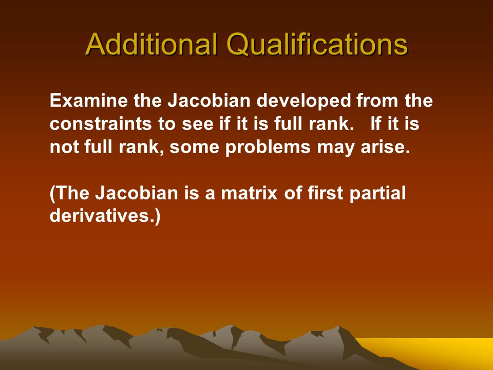 Additional Qualifications Examine the Jacobian developed from the constraints to see if it is full rank.