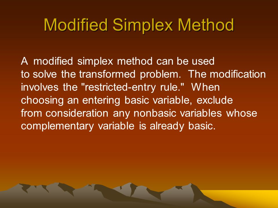 Modified Simplex Method A modified simplex method can be used to solve the transformed problem.