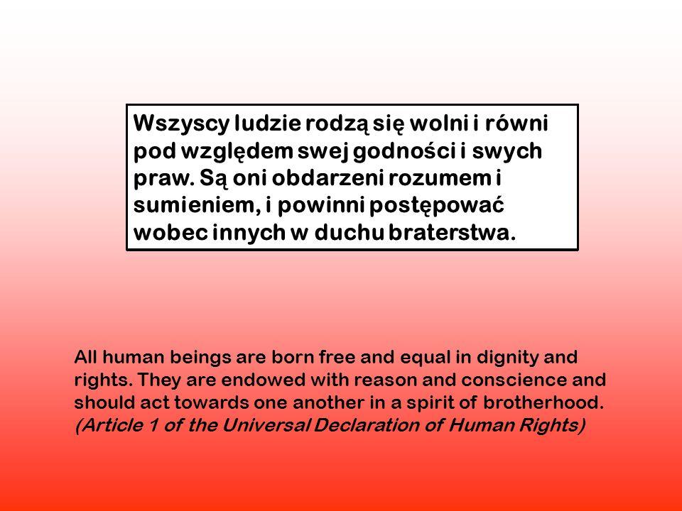 Wszyscy ludzie rodz ą si ę wolni i równi pod wzgl ę dem swej godno ś ci i swych praw.