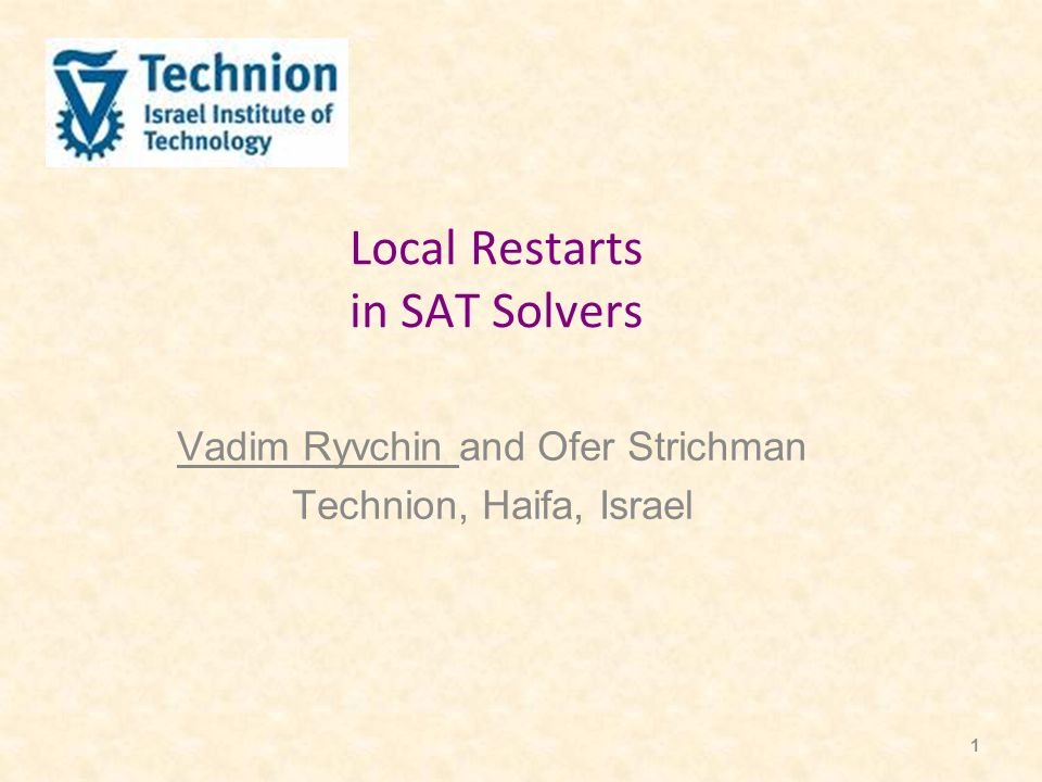 1 Local Restarts in SAT Solvers Vadim Ryvchin and Ofer Strichman Technion, Haifa, Israel