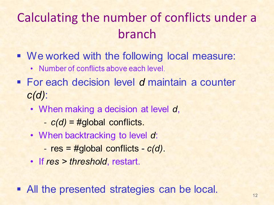 12 Calculating the number of conflicts under a branch  We worked with the following local measure: Number of conflicts above each level.