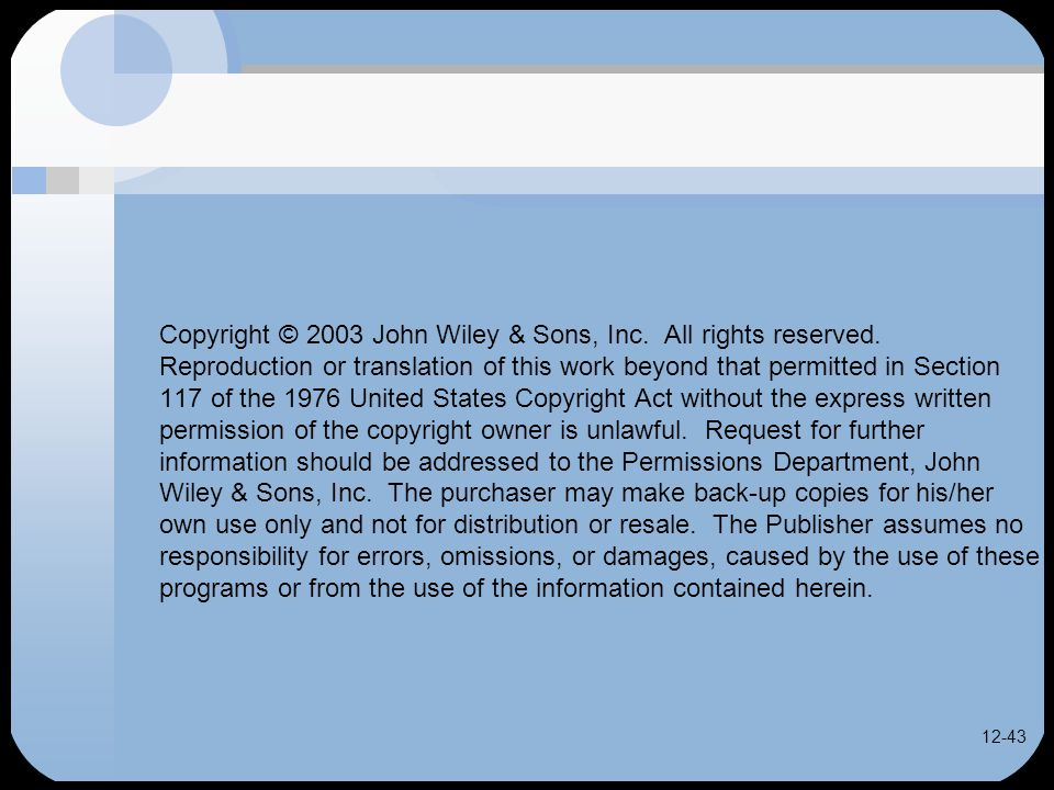 12-43 Copyright © 2003 John Wiley & Sons, Inc. All rights reserved.