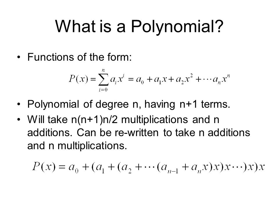What is a Polynomial. Functions of the form: Polynomial of degree n, having n+1 terms.