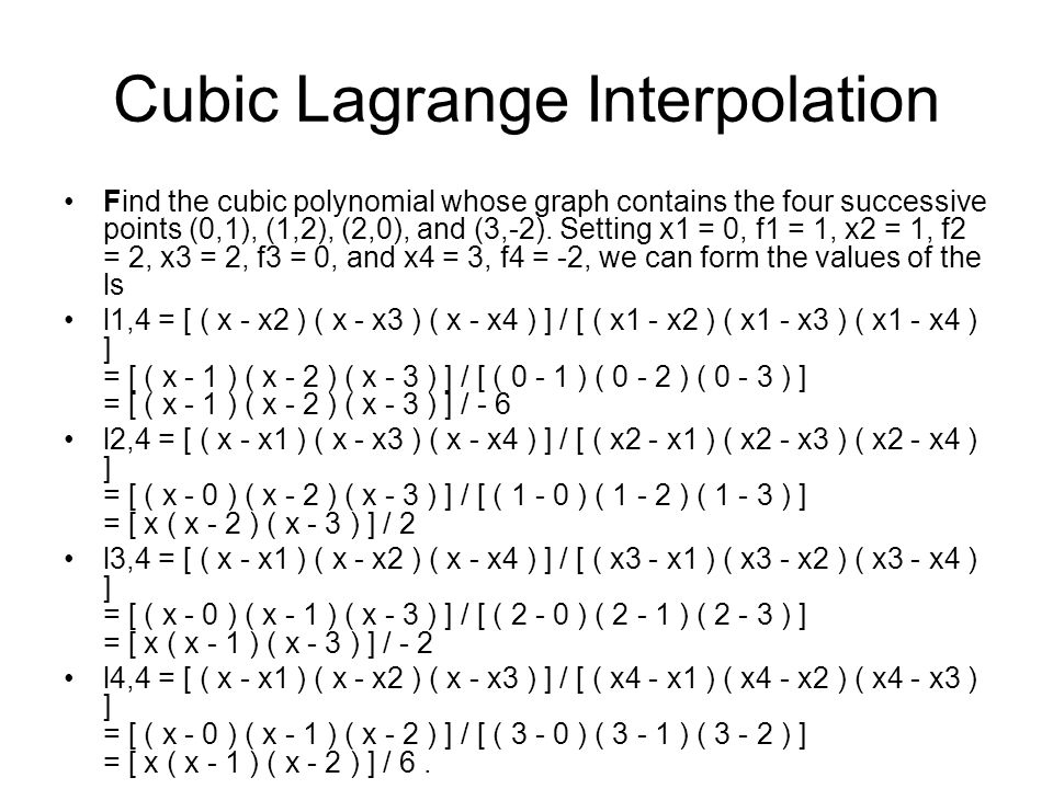 Cubic Lagrange Interpolation Find the cubic polynomial whose graph contains the four successive points (0,1), (1,2), (2,0), and (3,-2).