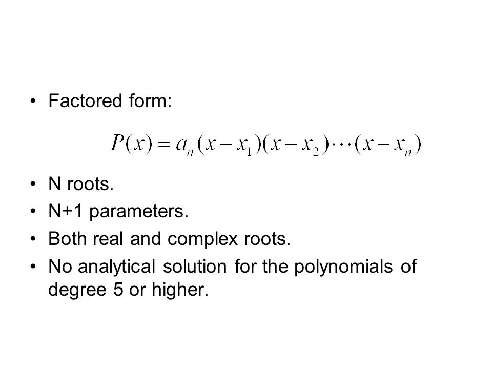 Factored form: N roots.N+1 parameters. Both real and complex roots.