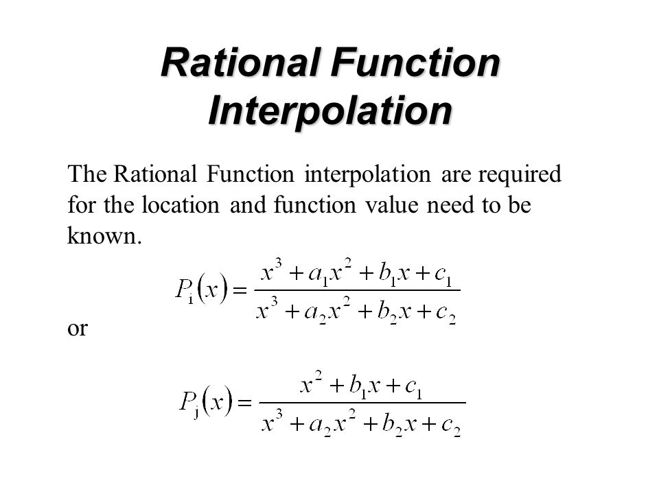 Rational Function Interpolation The Rational Function interpolation are required for the location and function value need to be known.