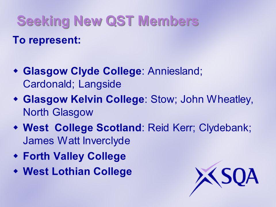 Seeking New QST Members To represent:  Glasgow Clyde College: Anniesland; Cardonald; Langside  Glasgow Kelvin College: Stow; John Wheatley, North Gl