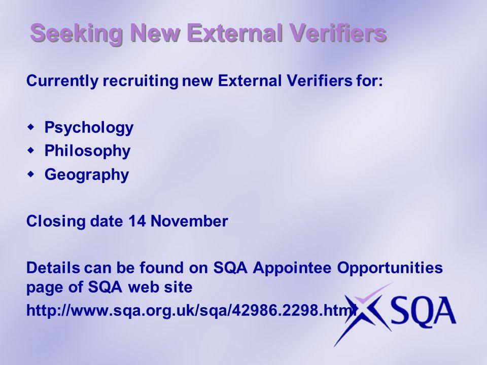 Seeking New External Verifiers Currently recruiting new External Verifiers for:  Psychology  Philosophy  Geography Closing date 14 November Details