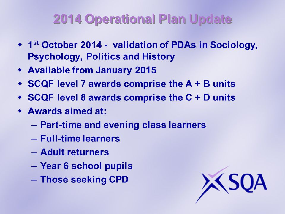 2014 Operational Plan Update  1 st October 2014 - validation of PDAs in Sociology, Psychology, Politics and History  Available from January 2015  S