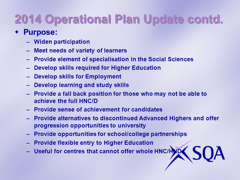 2014 Operational Plan Update contd.  Purpose: –Widen participation –Meet needs of variety of learners –Provide element of specialisation in the Socia