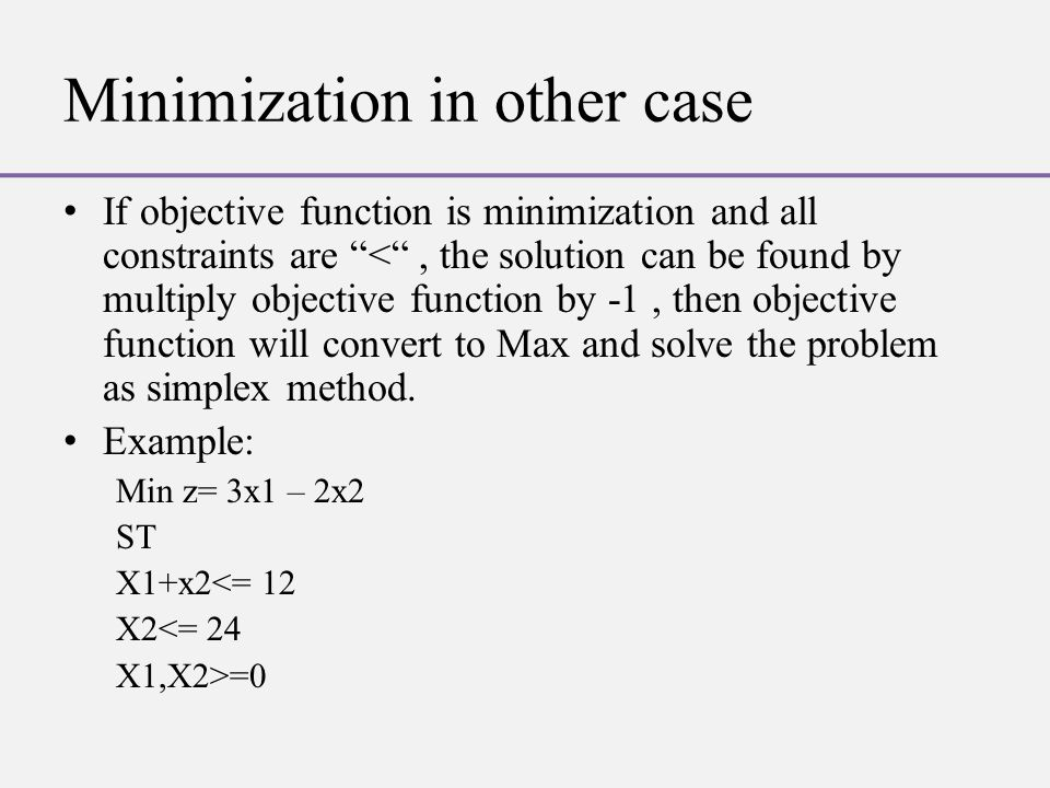 """Minimization in other case If objective function is minimization and all constraints are """"<"""", the solution can be found by multiply objective function"""