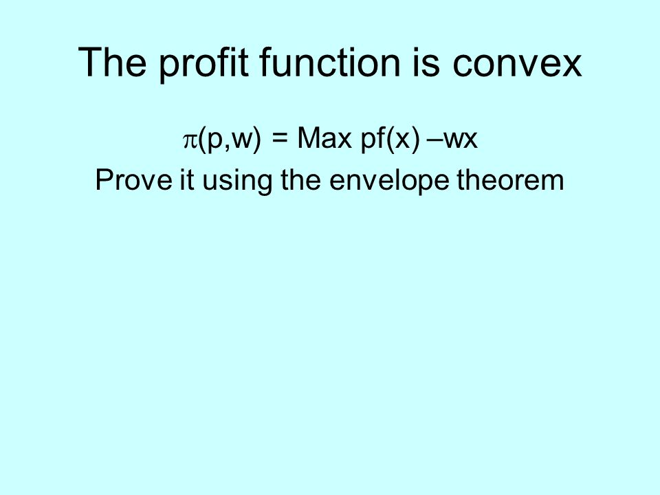 The profit function is convex  (p,w) = Max pf(x) –wx Prove it using the envelope theorem