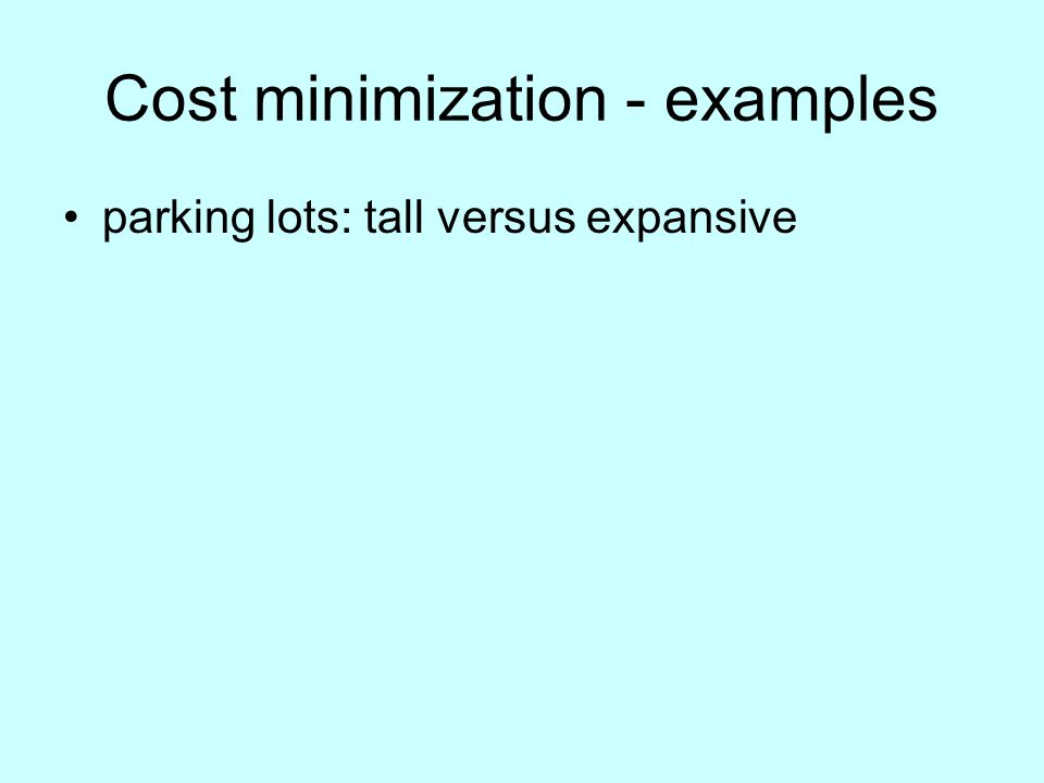 Cost minimization - examples parking lots: tall versus expansive