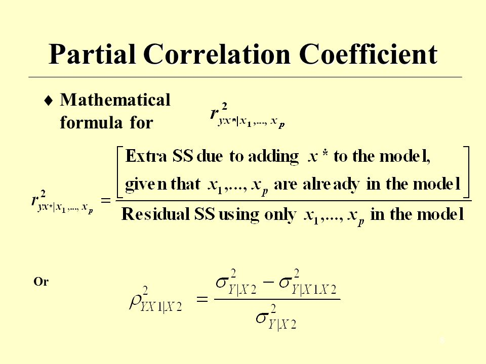9 Partial Correlation Coefficient  The quantity measures the proportion of the residual sum of squares that is accounted for by the addition of x* to a regression model already involving x 1,…, x p.