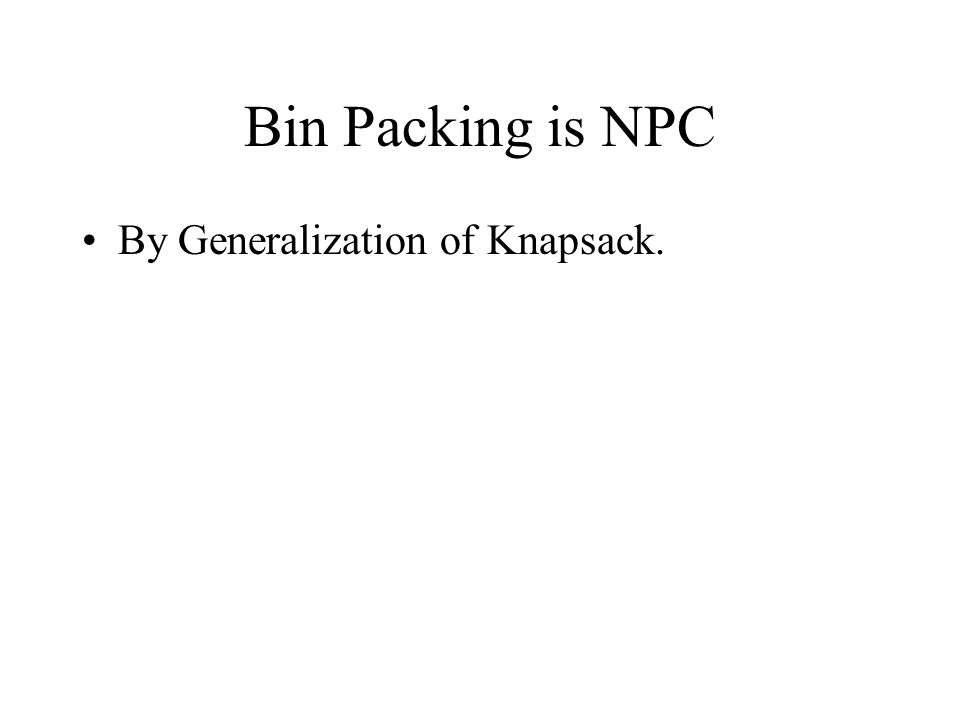Bin Packing is NPC By Generalization of Knapsack.