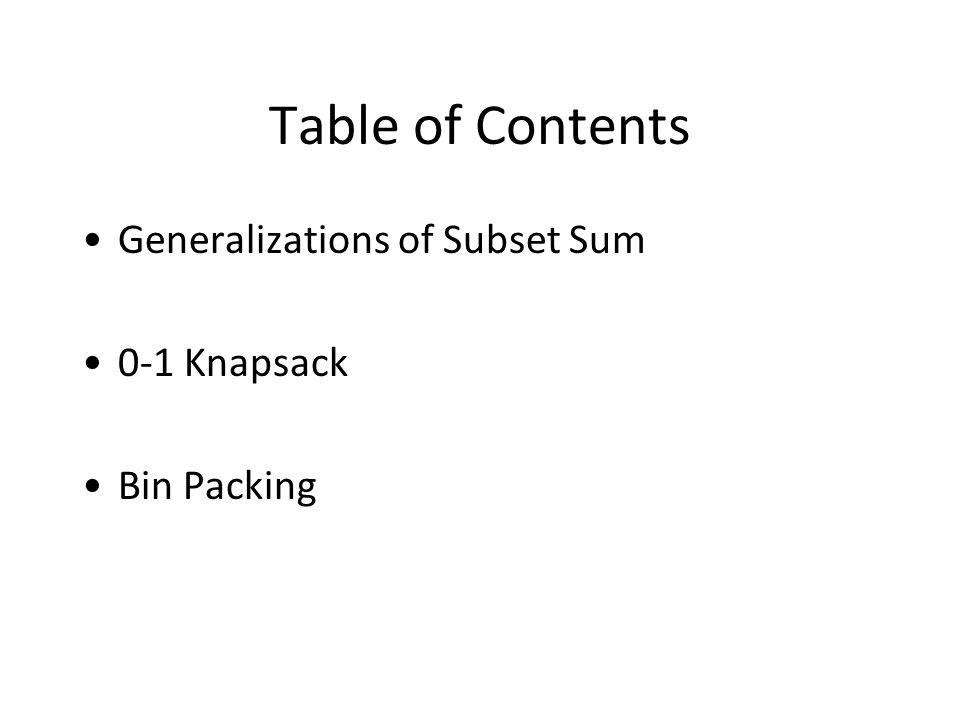 Table of Contents Generalizations of Subset Sum 0-1 Knapsack Bin Packing